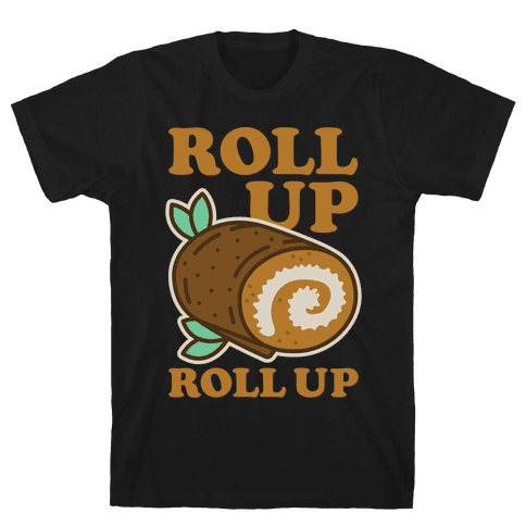 Roll Up Roll Up Mens T-Shirt