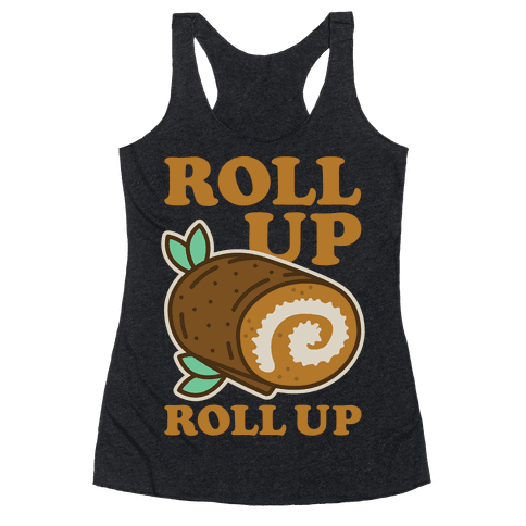 Roll Up Roll Up Racerback Tank Top