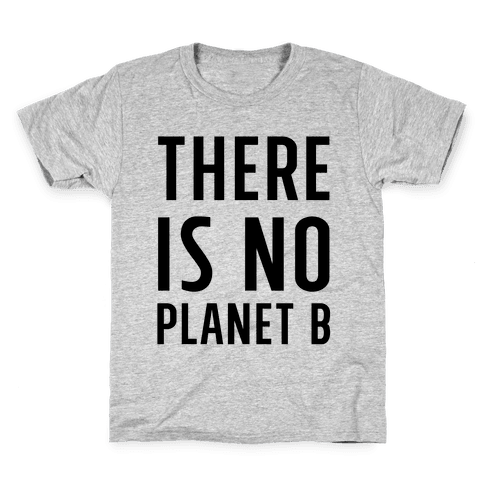 There is No Planet B Kids T-Shirt