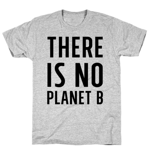 There is No Planet B Mens T-Shirt