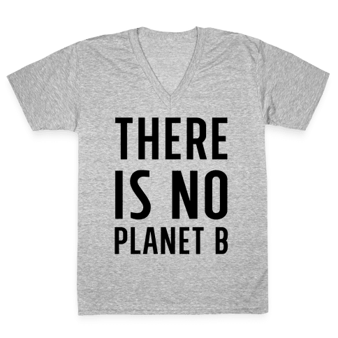 There is No Planet B V-Neck Tee Shirt