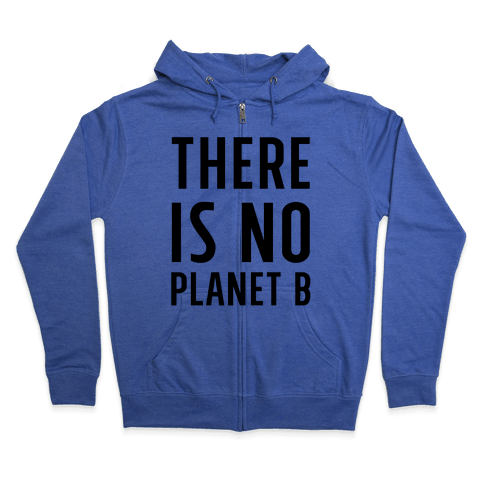 There is No Planet B Zip Hoodie