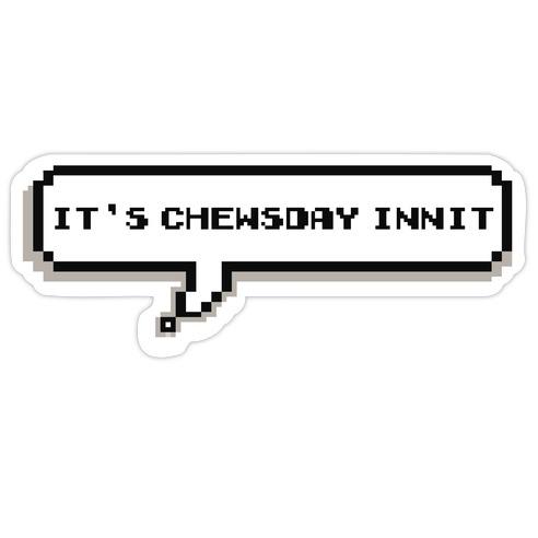 It's Chewsday Innit Die Cut Sticker