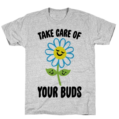 Take Care of Your Buds T-Shirt