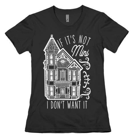 If It's Not Mini I Don't Want It Womens T-Shirt