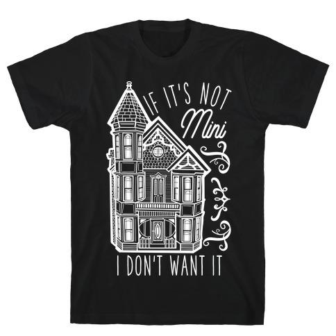 If It's Not Mini I Don't Want It T-Shirt