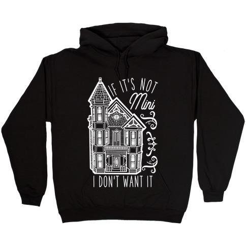 If It's Not Mini I Don't Want It Hooded Sweatshirt