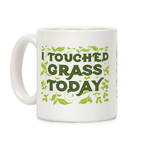 I Touched Grass Today Coffee Mug