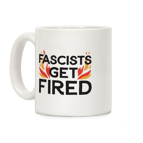 Fascists Get Fired Coffee Mug