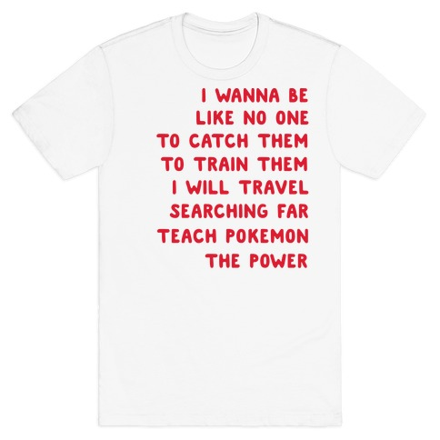 I Wanna Be - Pokemon Lyrics (1 of 2 pair) T-Shirt