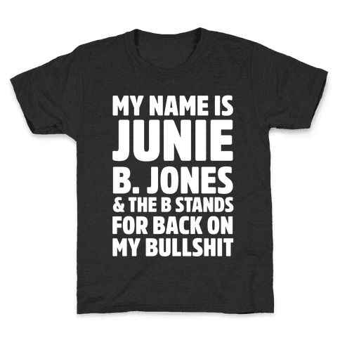 My Name Is Junie B. Jones and the B Stands For Back On My Bullshit Kids T-Shirt