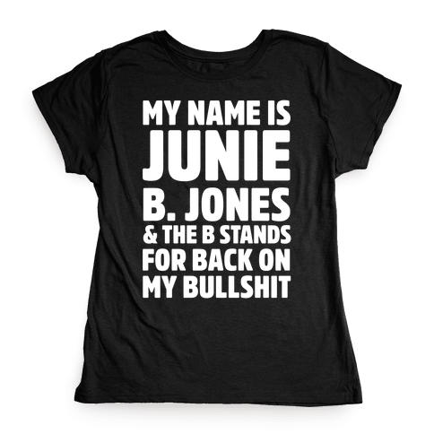 My Name Is Junie B. Jones and the B Stands For Back On My Bullshit Womens T-Shirt