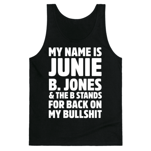 My Name Is Junie B. Jones and the B Stands For Back On My Bullshit Tank Top