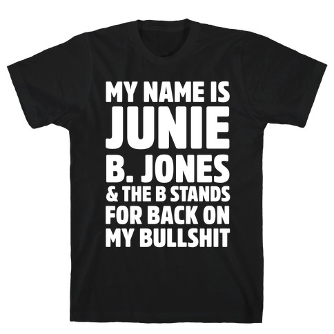 My Name Is Junie B. Jones and the B Stands For Back On My Bullshit T-Shirt