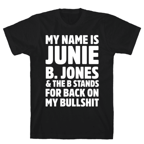 My Name Is Junie B. Jones and the B Stands For Back On My Bullshit Mens T-Shirt