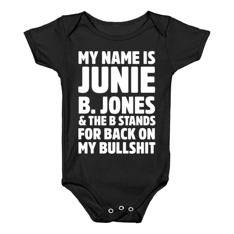 My Name Is Junie B. Jones and the B Stands For Back On My Bullshit Baby Onesy