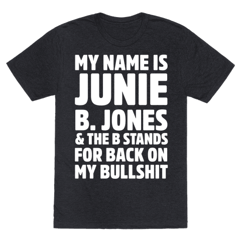 My Name Is Junie B. Jones and the B Stands For Back On My Bullshit