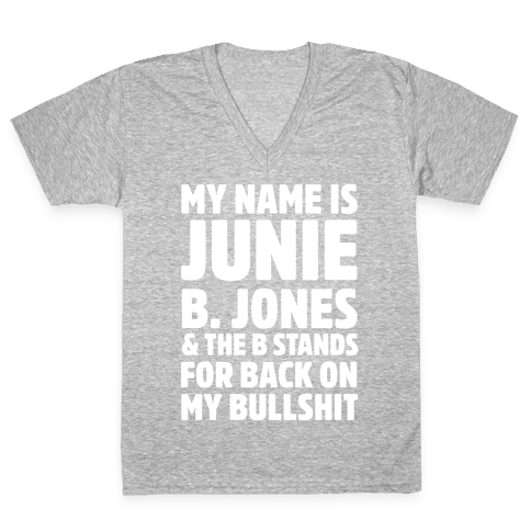 My Name Is Junie B. Jones and the B Stands For Back On My Bullshit V-Neck Tee Shirt
