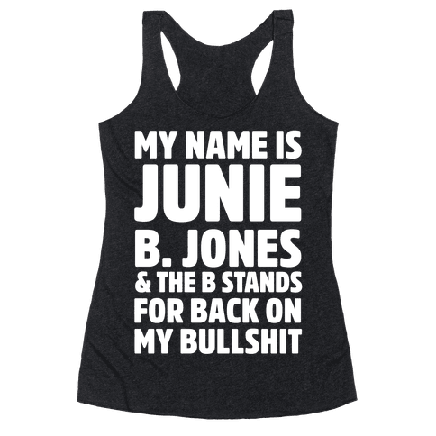 My Name Is Junie B. Jones and the B Stands For Back On My Bullshit Racerback Tank Top