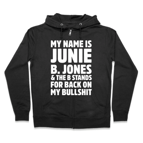 My Name Is Junie B. Jones and the B Stands For Back On My Bullshit Zip Hoodie