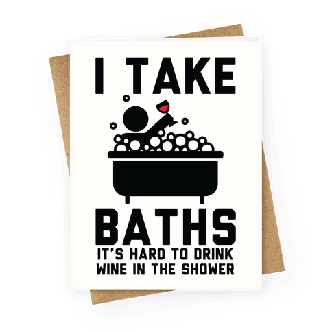 I Take Baths Greeting Card