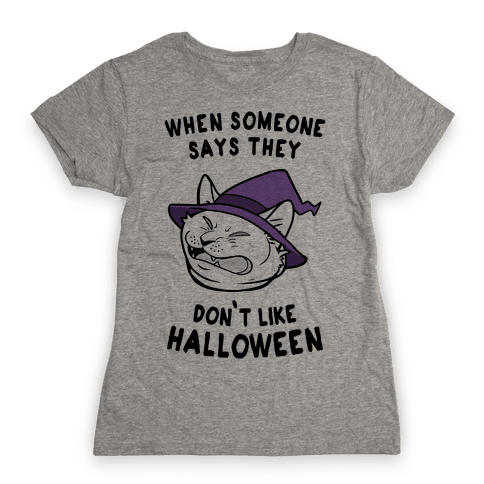 When Someone Says They Don't Like Halloween Womens T-Shirt