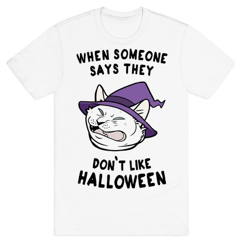 When Someone Says They Don't Like Halloween Mens T-Shirt