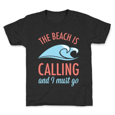 The Beach is Calling and I Must Go Kids T-Shirt