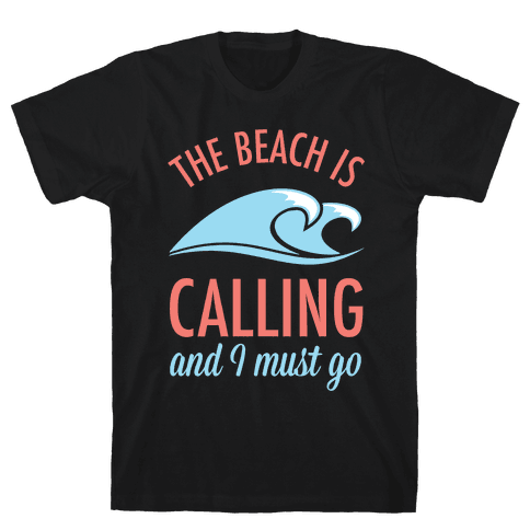 The Beach is Calling and I Must Go Mens T-Shirt