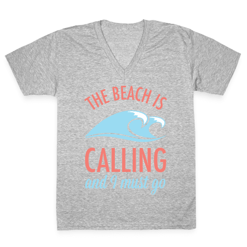 The Beach is Calling and I Must Go V-Neck Tee Shirt
