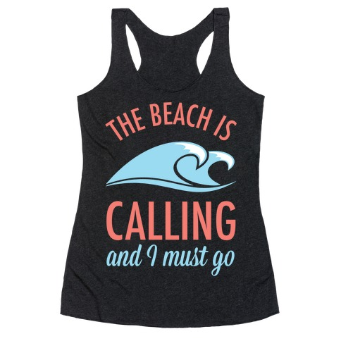The Beach is Calling and I Must Go Racerback Tank Top