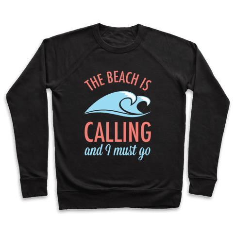 The Beach is Calling and I Must Go Pullover