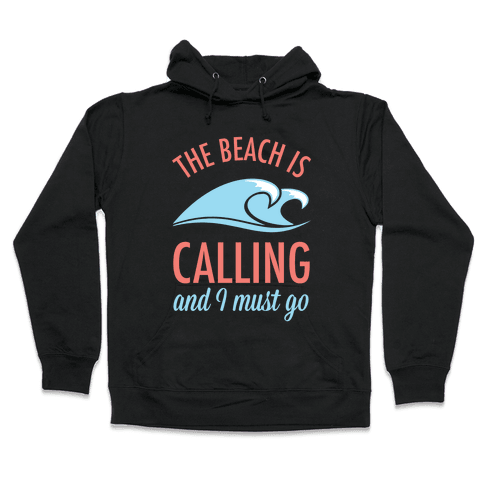 The Beach is Calling and I Must Go Hooded Sweatshirt