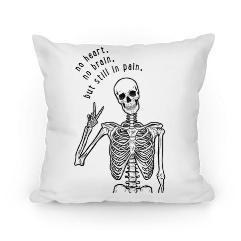 No Heart, No Brain, But Still in Pain Pillow