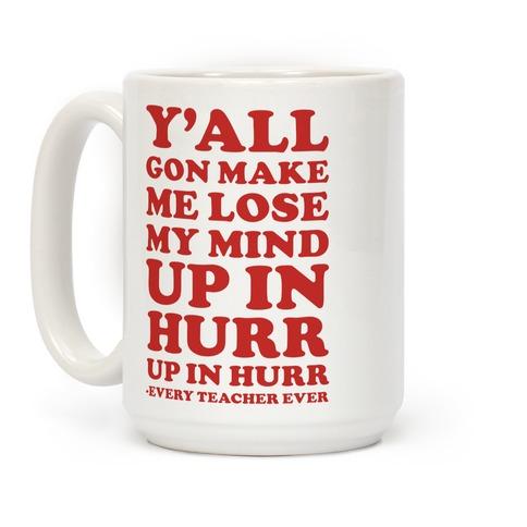 Y'all Gon Make Me Lose My Mind Every Teacher Ever Coffee Mug