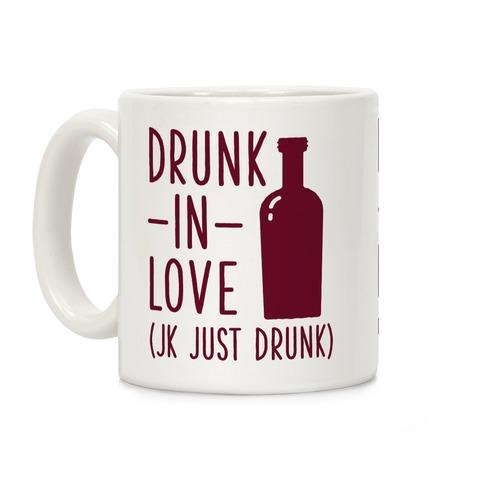 Drunk In Love (jk just drunk) Coffee Mug
