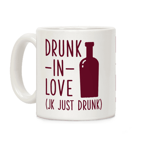 Drunk In Love (jk just drunk) Coffee Mug