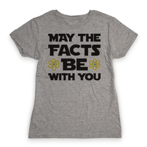 May The Facts Be With You Womens T-Shirt