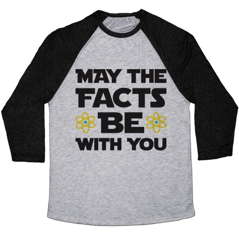 May The Facts Be With You Baseball Tee