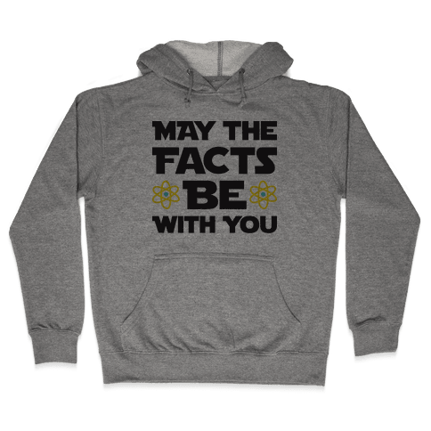 May The Facts Be With You Hooded Sweatshirt