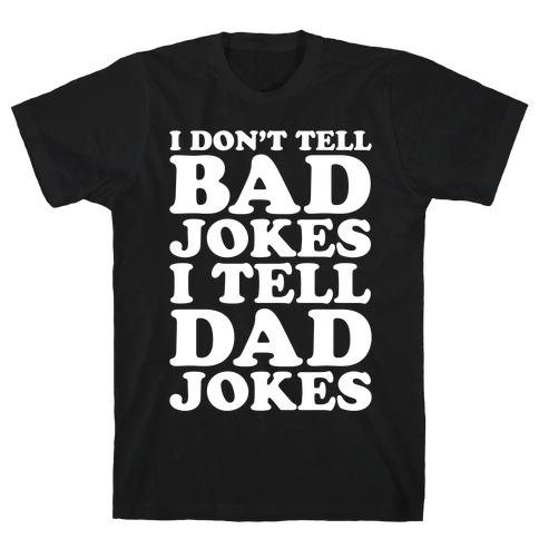 I Don't Tell Bad Jokes I Tell Dad Jokes White Print T-Shirt