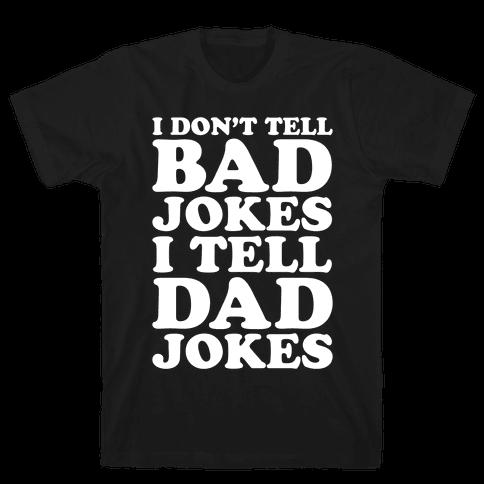 I Don't Tell Bad Jokes I Tell Dad Jokes White Print Mens/Unisex T-Shirt