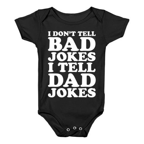 I Don't Tell Bad Jokes I Tell Dad Jokes White Print Baby Onesy