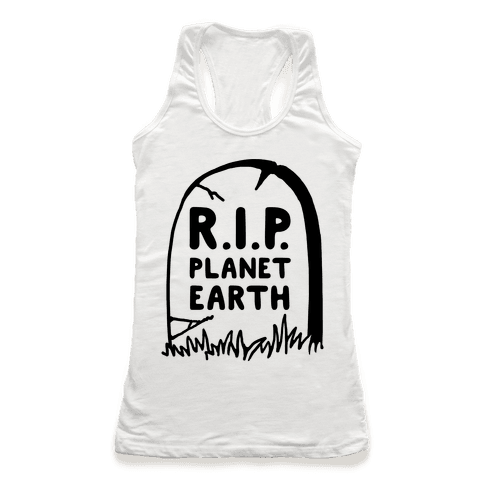 R.I.P Planet Earth Racerback Tank Top