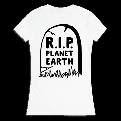 R.I.P Planet Earth Womens T-Shirt