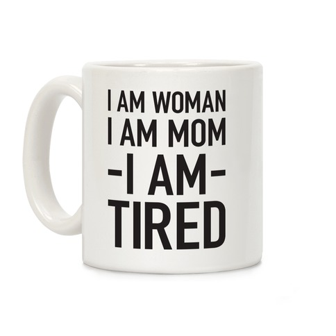 I Am Woman, I Am Mom, I Am Tired Coffee Mug