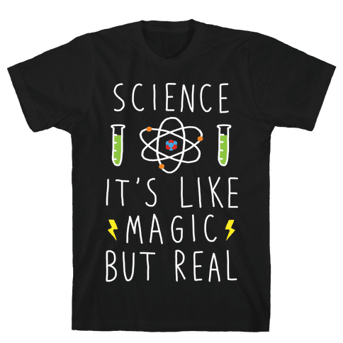 Science It's Like Magic But Real Mens T-Shirt