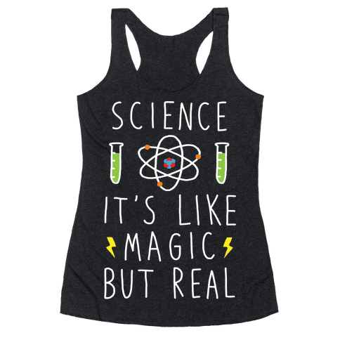 Science It's Like Magic But Real Racerback Tank Top