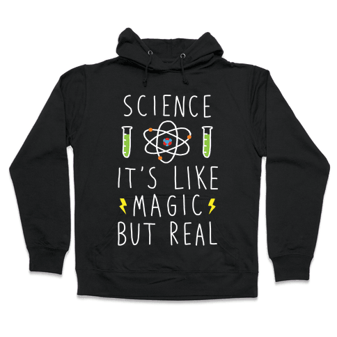 Science It's Like Magic But Real Hooded Sweatshirt