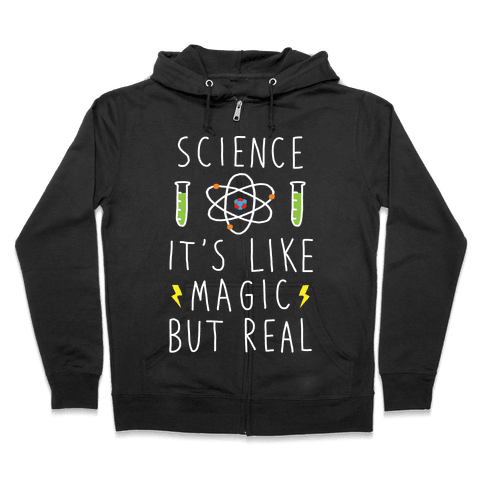 Science It's Like Magic But Real Zip Hoodie